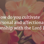 How do you cultivate a personal relationship with the Lord Jesus?