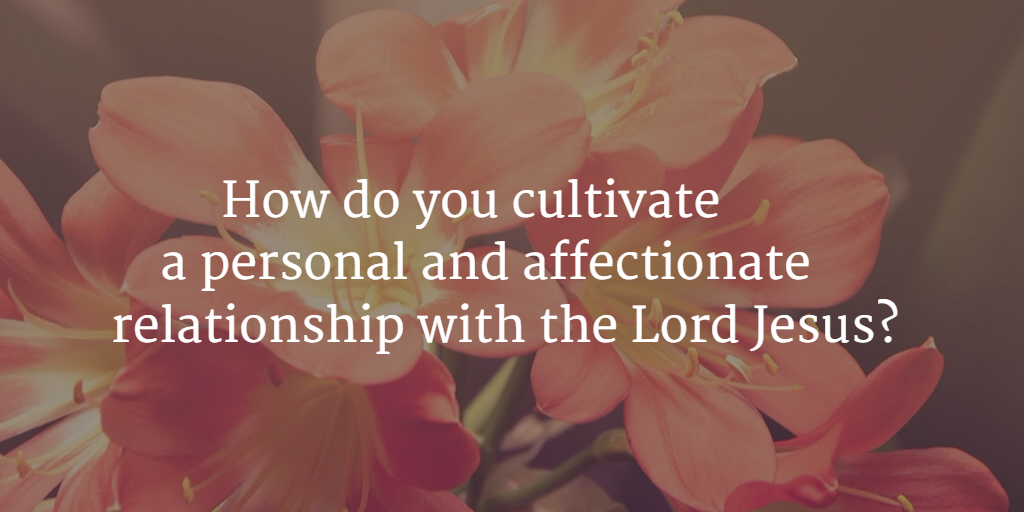 How do you cultivate a personal relationship with Jesus Christ?