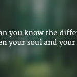 How can you know the difference between your soul and spirit?