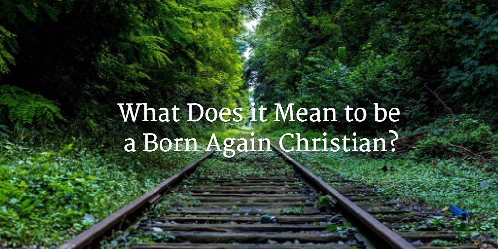 What does it mean to be a born again Christian?