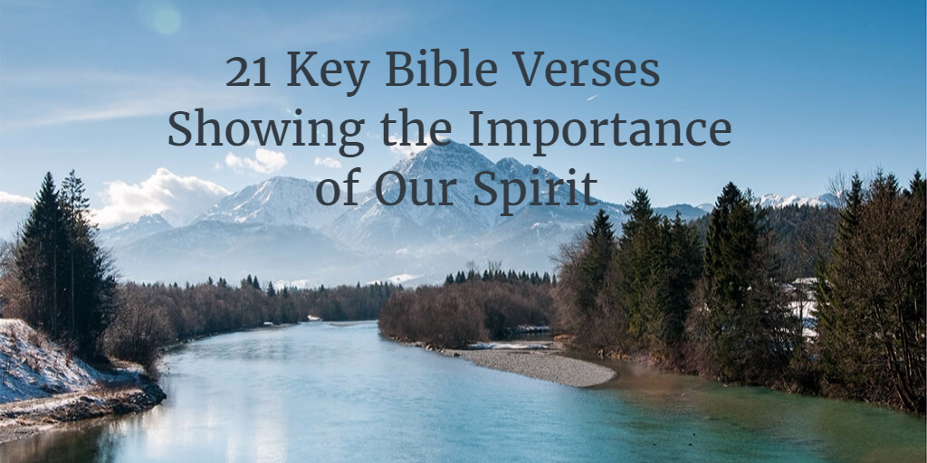 21 Key Bible Verses showing the Importance of our spirit