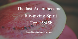 The last Adam became a life-giving Spirit