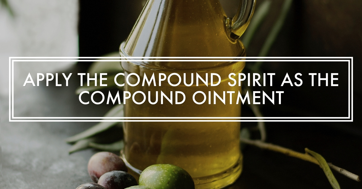 Apply the Compound Spirit as the Compound Ointment