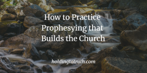 How to practice prophesying that builds the church