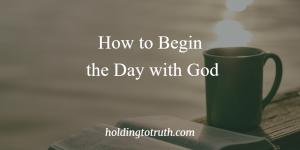 How to begin the day with God