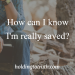 How can I know I'm really saved?