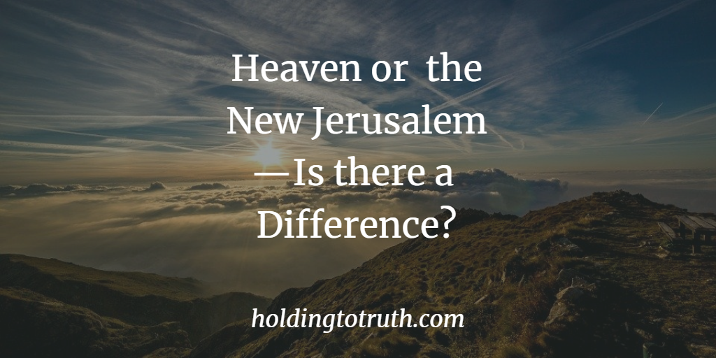 Heaven or the New Jerusalem—is there a difference?