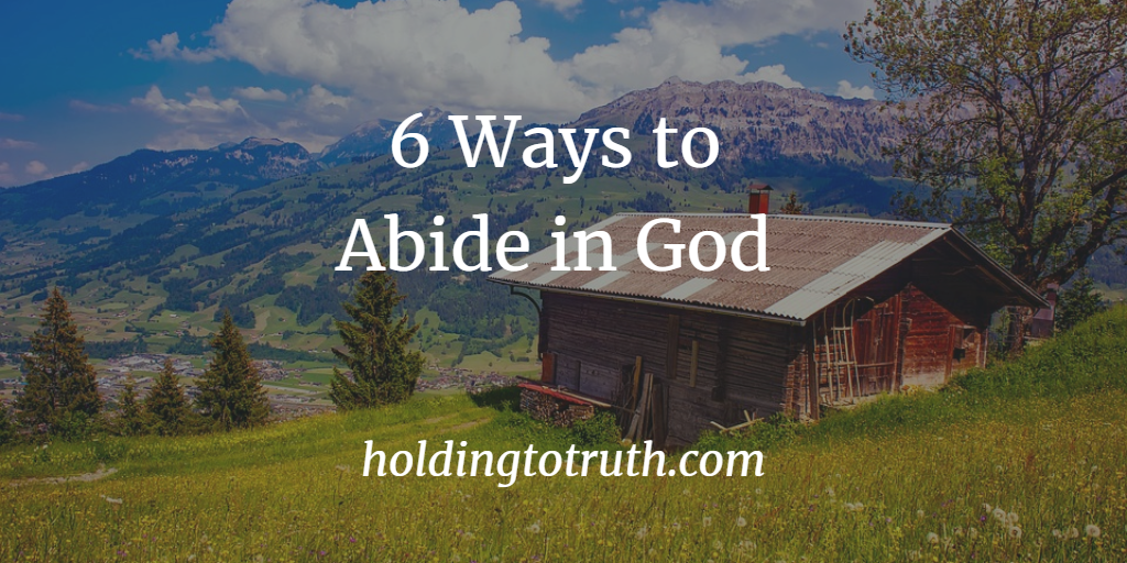 6 Ways to Abide in God