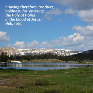 Having therefore, brothers, boldness for entering the Holy of Holies in the blood of Jesus. Heb. 10:19