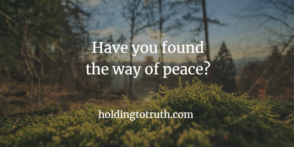 Have you found the way of peace?