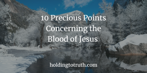 10 precious points concerning the blood of Jesus