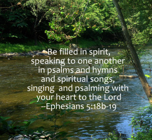 Be filled in spirit, speaking and singing hymns to one another - Eph. 5:18-19