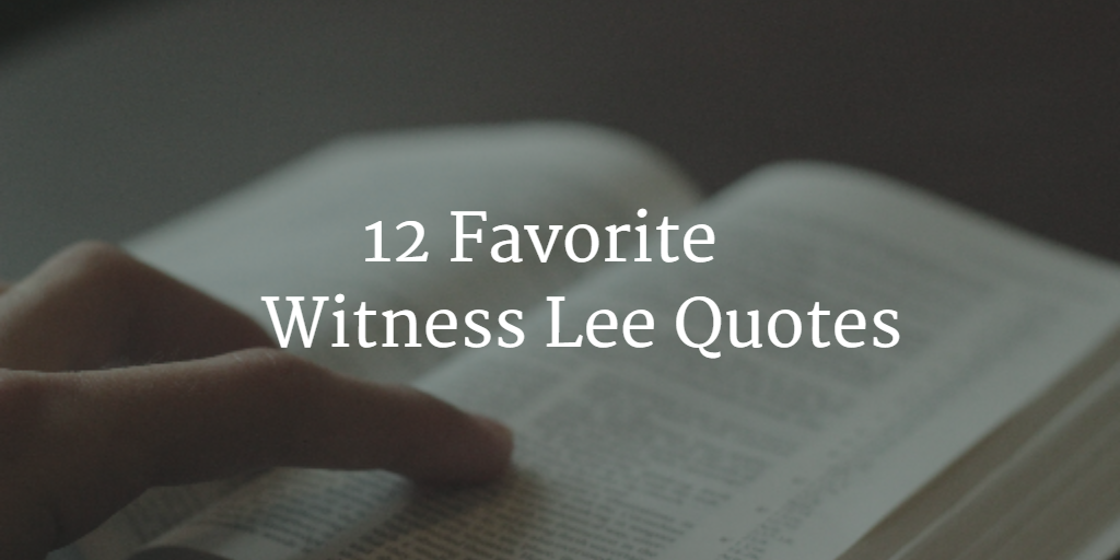 12 Favorite Witness Lee Quotes