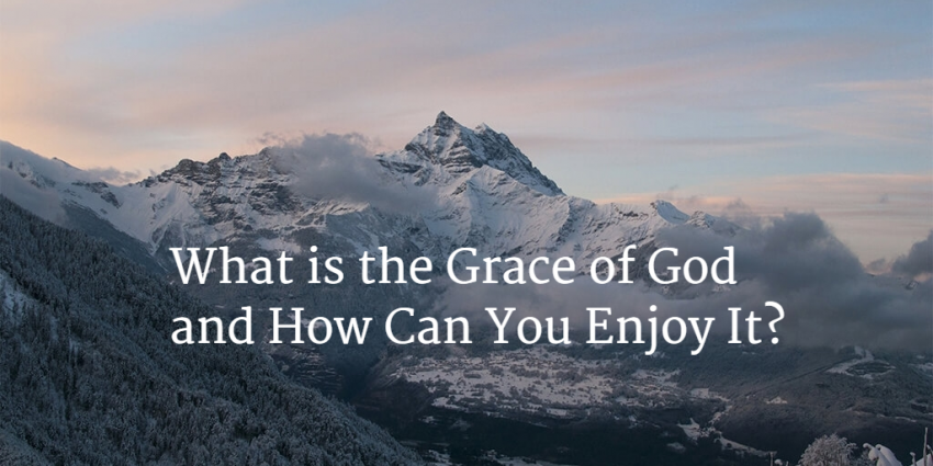 What is the grace of God and how can you enjoy it?