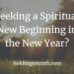 Seeking a Spiritual New Beginning in the New Year?