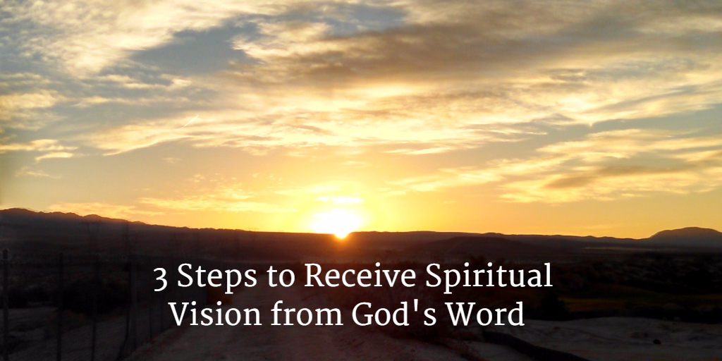 3 Steps to Receive Spiritual Vision from God's Word