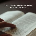 4 Reasons to Pursue the Truth in the Bible