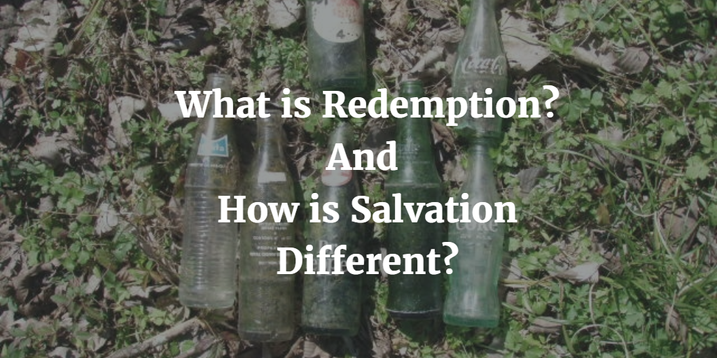 What is redemption and how is salvation different?