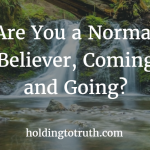 Are You a Normal Believer, Coming and Going?