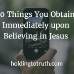 10 Things You Obtain Immediately upon Believing in Jesus