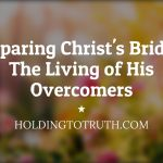 Preparing Christ's Bride - The Living of His Overcomers