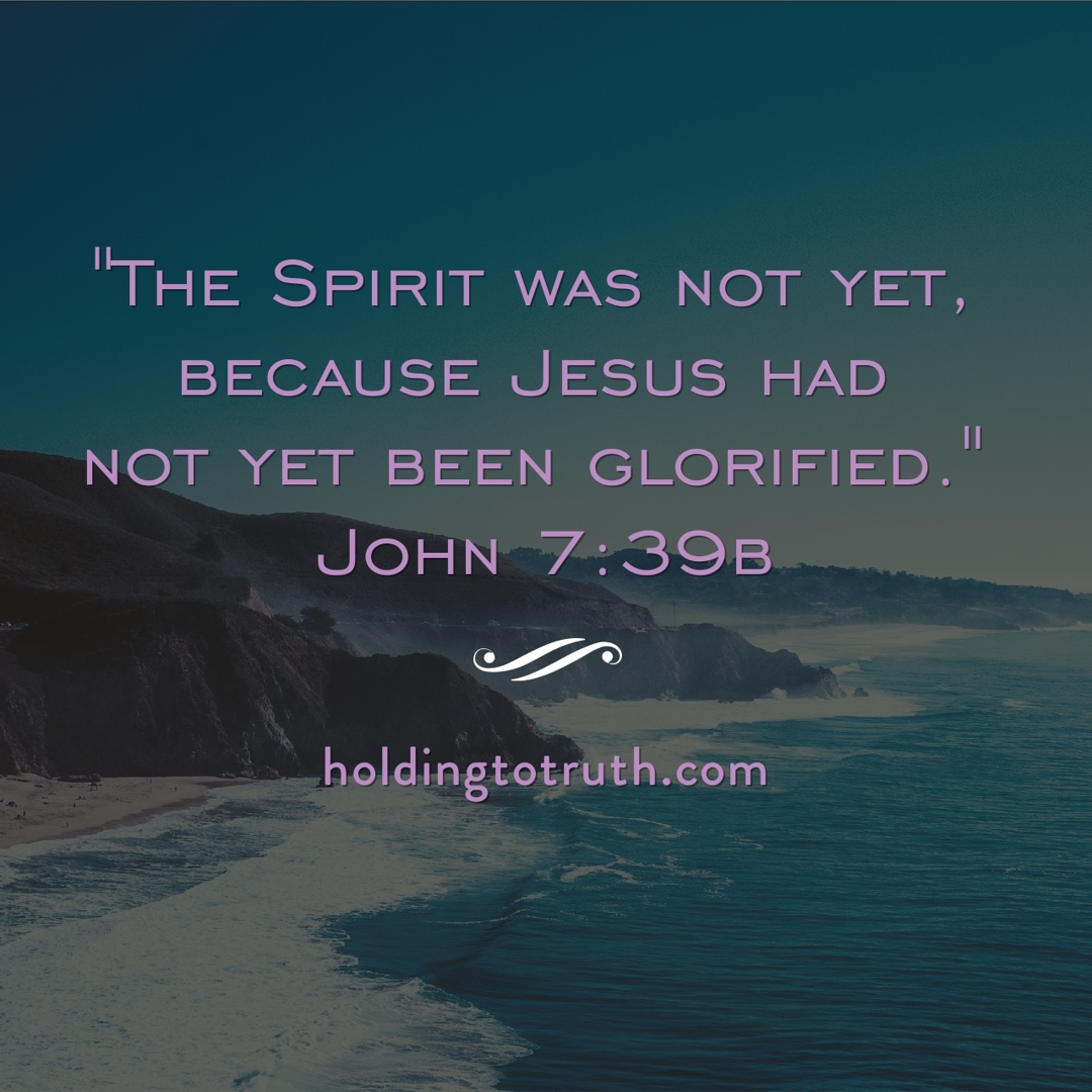 The Spirit was not yet because Jesus had not yet been glorified - John 7:39b
