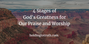 4 stages of God's greatness for our worship to Him