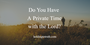 Do You Have Private Time with the Lord?