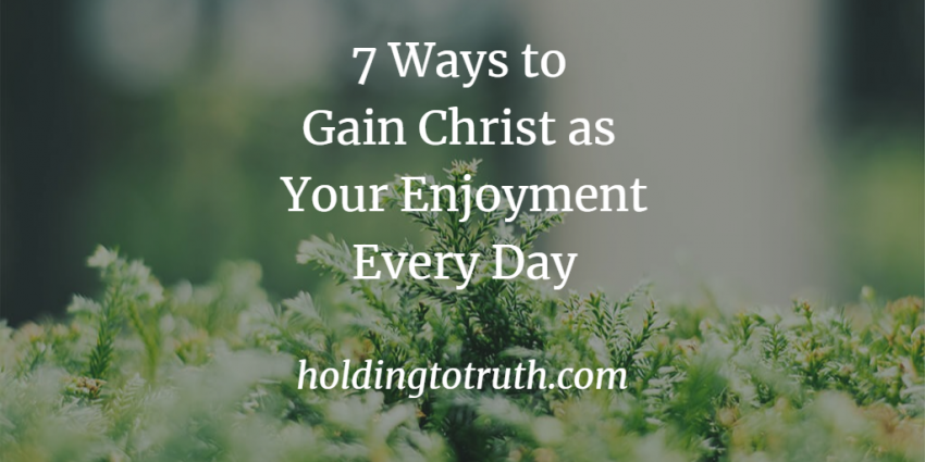 7 Ways to Gain Christ as Your Enjoyment 3