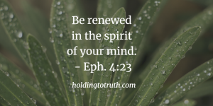 Be renewed in the spirit of your mind